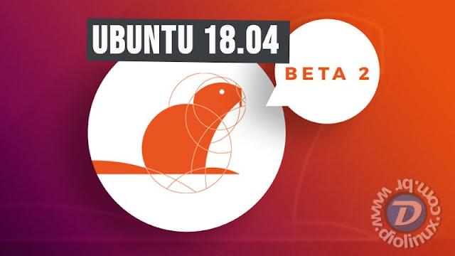 Lançado Beta 2 do Ubuntu 18.04 (Bionic Beaver)  já pode ser baixado