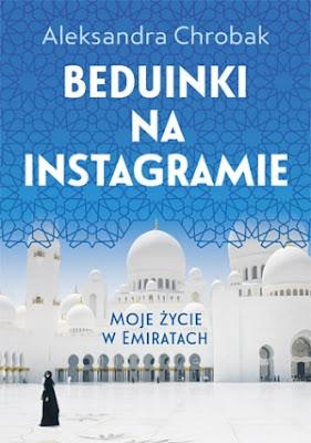 Aleksandra Chrobak. Beduinki na Instagramie. Moje życie w Emiratach.