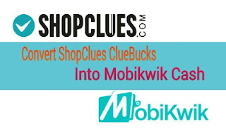 Convert Shopclues Cluebucks into Mobikwik Cash