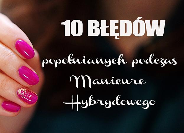 bledy-popelniane-podczas-manicure-hybrydowego
