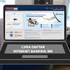 Cara Daftar Internet Banking BRI Dan Cara Aktivasinya