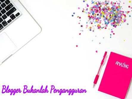 Blogger bukanlah pengangguran