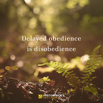 Delayed Obedience Is Disobedience by Rick Warren