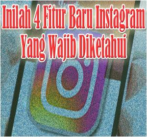 4 Fitur Baru Instagram yang Wajib Diketahui