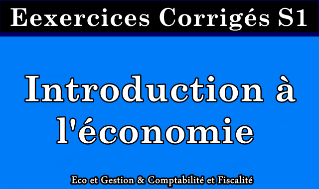 Exercices Corrigés Introduction à l'économie S1