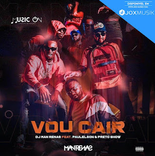 DJ MAN RENAS FEAT. PAULELSON & PRETO SHOW - VOU CAIR [DOWNLOAD MP3]