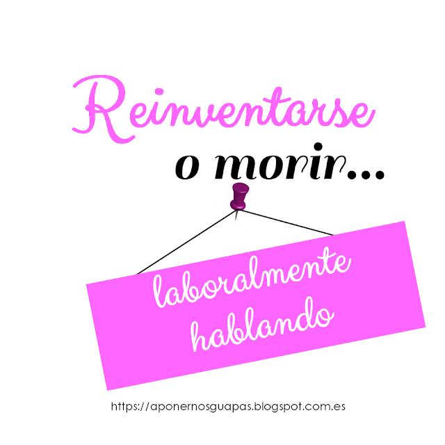 Reinventarse (renovarse) o morir