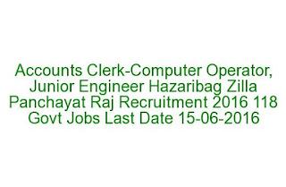 Accounts Clerk-Computer Operator, Junior Engineer Hazaribag Zilla Panchayat Raj Recruitment 2016 118 Govt Jobs Last Date 15-06-2016