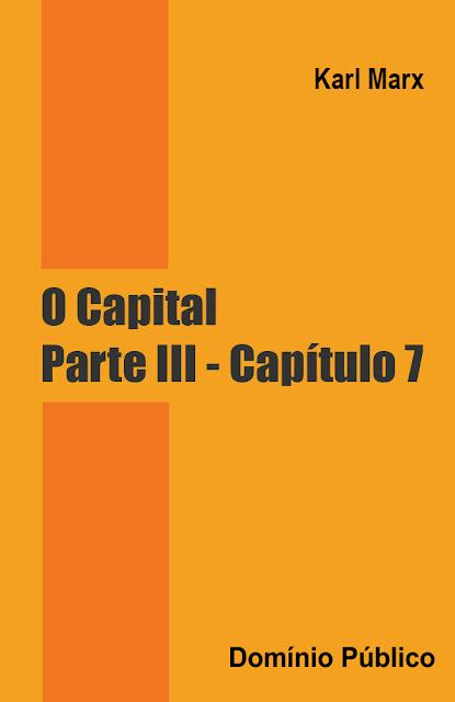 O Capital - Parte III - Capítulo 7 - Karl Marx