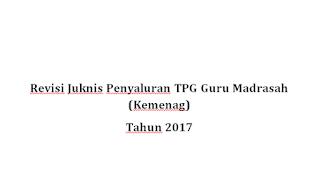 Poin Penting Revisi Juknis Penyaluran TPG Guru Madrasah (Kemenag) Tahun 2017