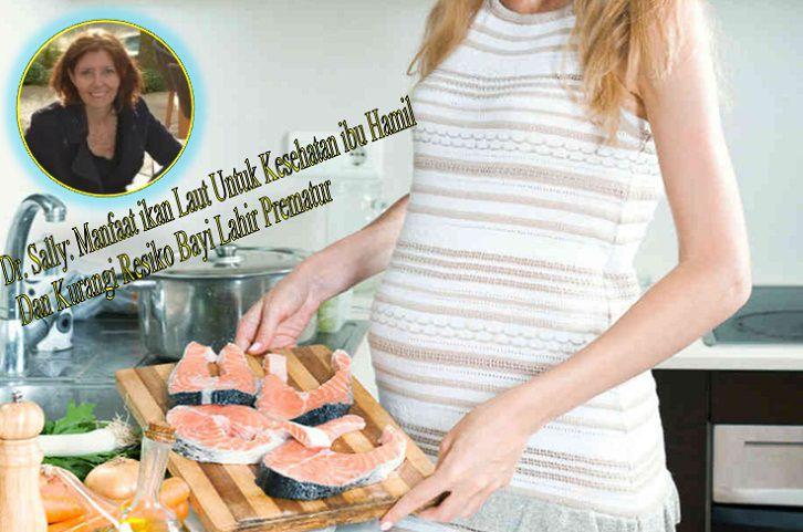 Dr. Sally: Manfaat ikan Laut Untuk Kesehatan ibu Hamil Dan Kurangi Resiko Bayi Lahir Prematur