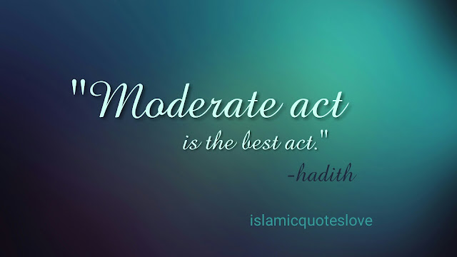 """""""Moderate act is the best act"""""""