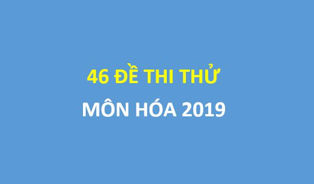46 đề thi thử hóa học 2019 chọn lọc