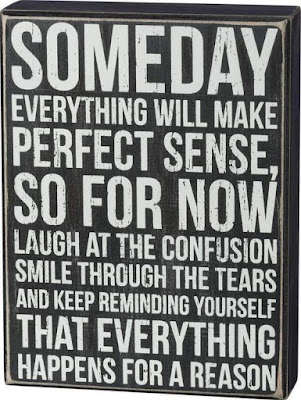 Someday Everything Will Make Perfect Sense, So For Now Laugh At The Confusion