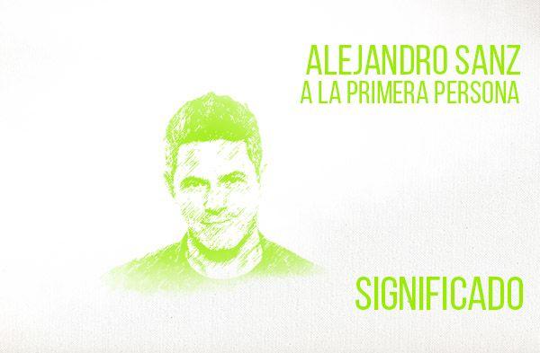 A La Primera Persona significado de la canción Alejandro Sanz.