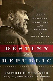 Destiny of the Republic: A Tale of Madness, Medicine and the Murder of a President by Candice Millard book review
