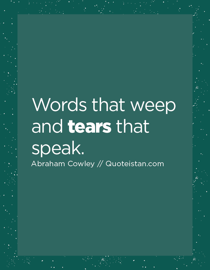 Words that weep and tears that speak.