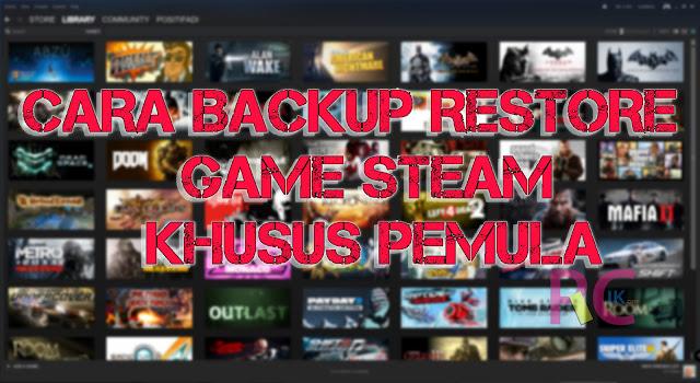 Jika Komputer Install Ulang, Apakah Semua Game Steam Harus Beli Lagi? Ga Kok, Tinggal Praktekkan Tutorial Cara Backup dan Restore Game Steam Berikut Ini