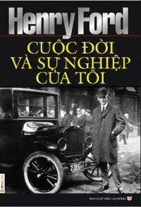 Henry Ford Cuộc Đời Và Sự Nghiệp Của Tôi - Henry Ford