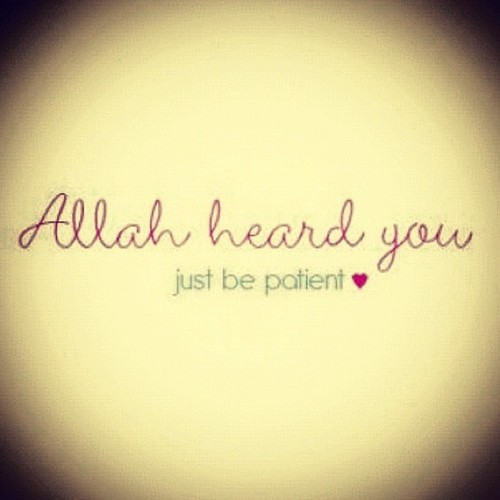 Allah heard you just be patient - Quotes