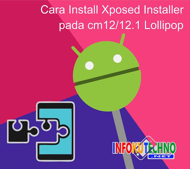 Cara Install Xposed Installer pada cm12/12.1 Lollipop