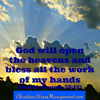 God will open the heavens and bless all the work of my hands. (Adapted Deuteronomy 28:12)