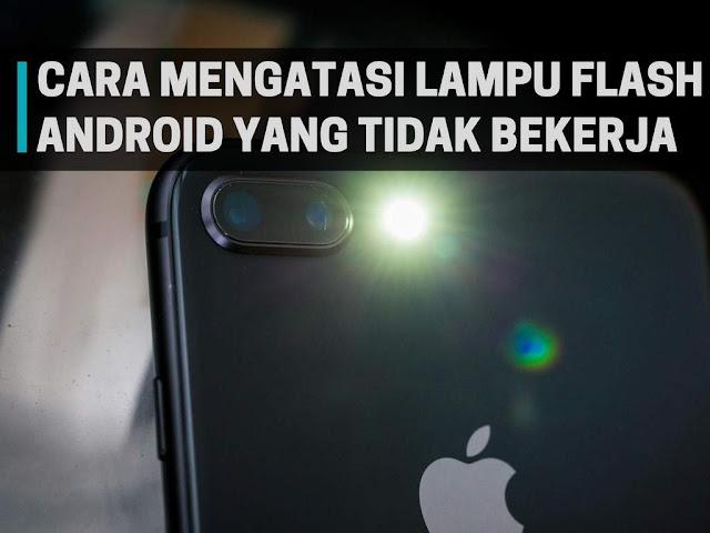Cara Mengatasi Lampu Flash Kamera Android Tidak Bekerja