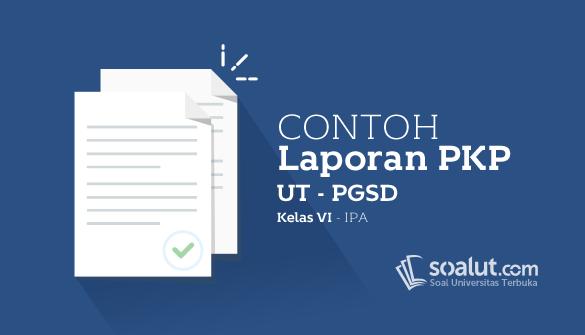 Contoh Laporan PKP UT PGSD Kelas VI Mata Pelajaran IPA