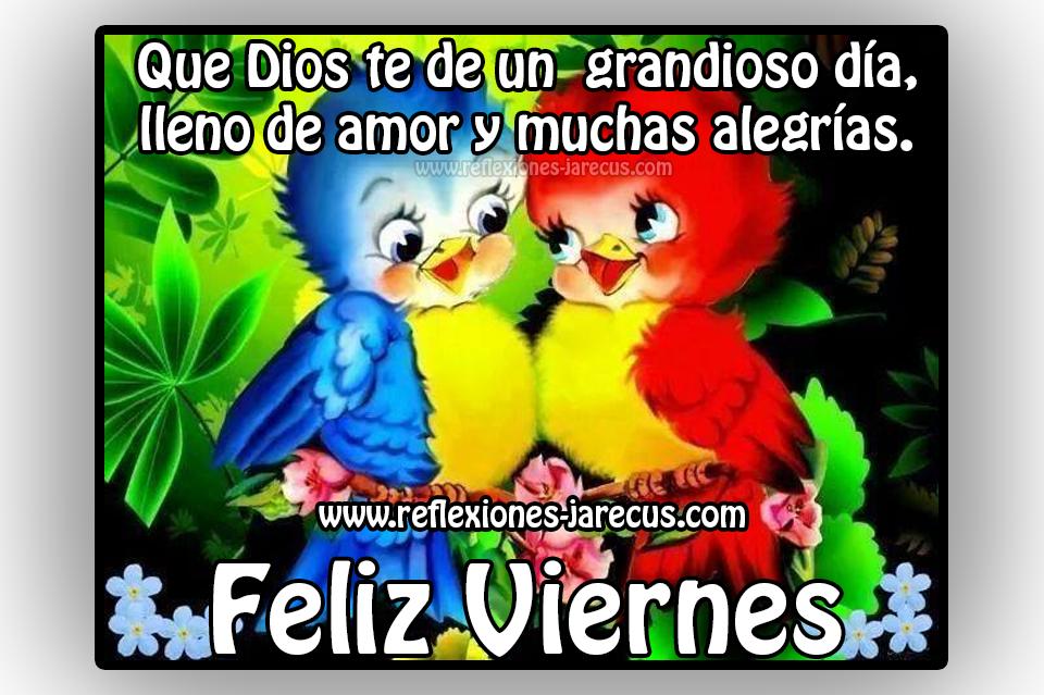Feliz viernes ✅Que Dios te dé un grandioso día, lleno de amor y muchas alegrías.