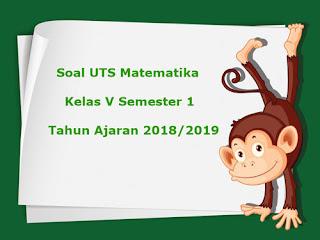 Soal UTS Matematika Kelas 5 Semester 1 Terbaru Tahun 2018