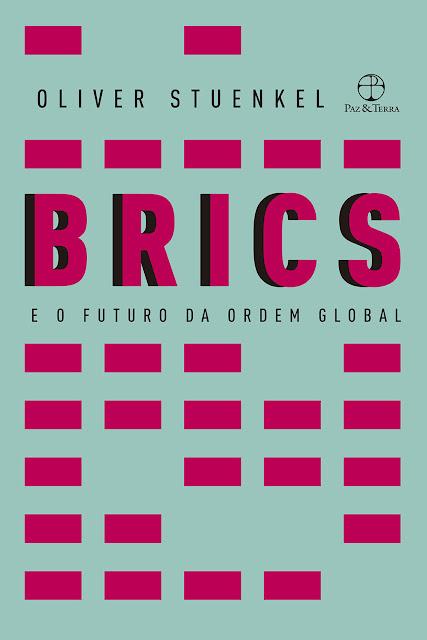 BRICS e o futuro da ordem global - Oliver Stuenkel