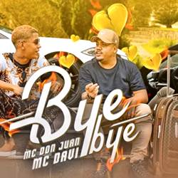 Bye Bye - MC Don Juan e MC Davi Mp3