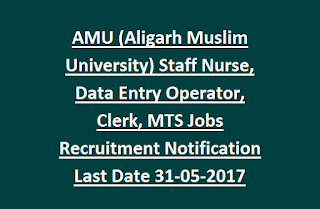 AMU (Aligarh Muslim University) Staff Nurse, Data Entry Operator, Clerk, MTS Jobs Recruitment Notification Last Date 31-05-2017