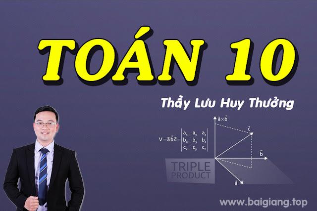 [Hocmai] TOÁN 10 - Thầy Lưu Huy Thưởng