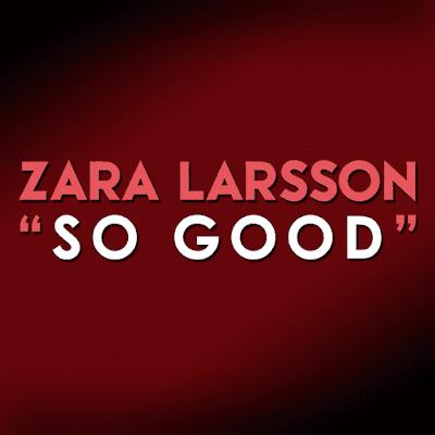 Arti Lirik Lagu So Good - Zara Larsson