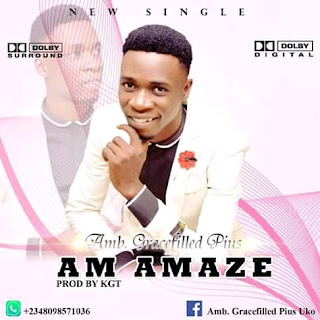 Download Music] Amb Gracefilled Pius – Am Amazed - Gospelcaster
