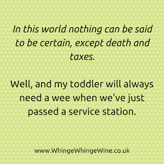 Parenting meme: In this world nothing can said to be certain, except death and taxes, and my toddler will always need a wee when we've just passed a service station
