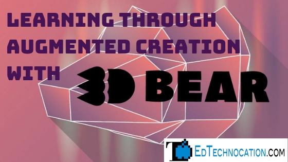 Learning Through Augmented Creation with @3DBearOfficial | by @EdTechnocation #ARVRinEDU #ARinEDU
