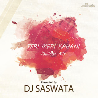 Teri Meri Kahani (Chillout Mix) - DJ Saswata
