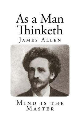 As A Man Thinketh oleh James Allen