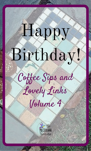Happy Birthday- Coffee sips and lovely links