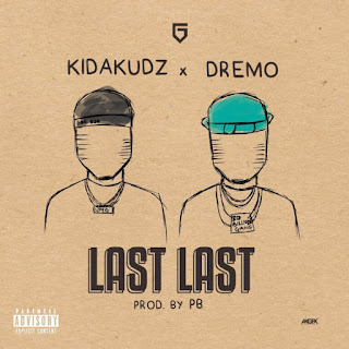 Kida Kudz - Last Last Ft. Dremo mp3 download