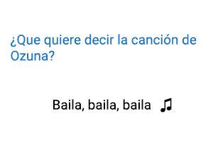Significado de la canción Baila, Baila, Baila Ozuna.