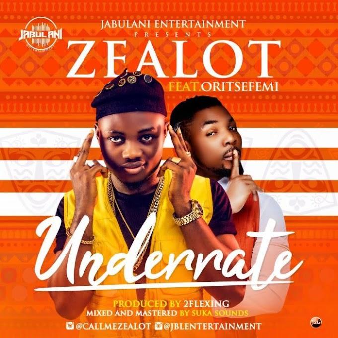 [ Music ] Zealot Ft . Oritsefemi – Underrate