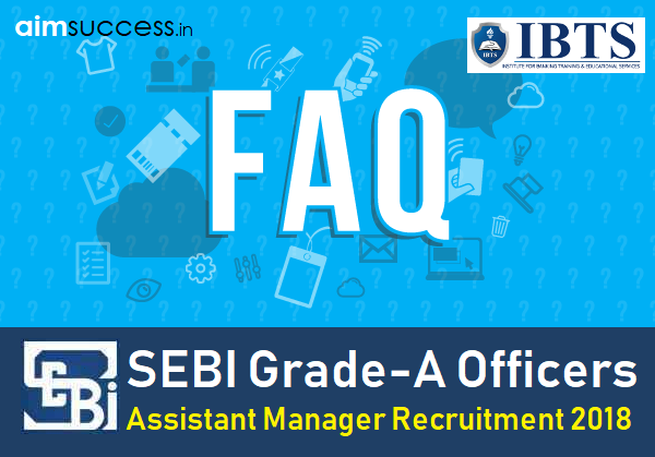 SEBI Grade-A Officers Recruitment 2018 (FAQ)