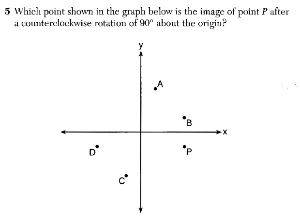 X why august 2016 common core geometry regents part 1 1 a counterclockwise from quadrant iv brings you to quadrant i point p is close to the x axis so the image will be close to the y axis which is where ccuart