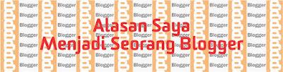 Alasan Saya Menjadi Seorang Blogger