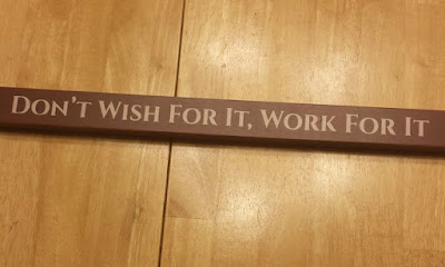 Don't wish for it - Work for it