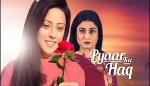 Pyaar Ka Haq tv serial story, timing, latest TRP rating this week