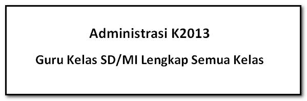 Administrasi K2013 Guru Kelas Sd/Mi Lengkap Semua Kelas